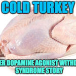 Cold Turkey – A  Dopamine Agonist Withdrawal Syndrome Story